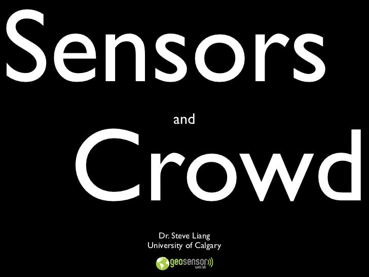 Sensors  Crowd          and         Dr. Steve Liang   University of Calgary