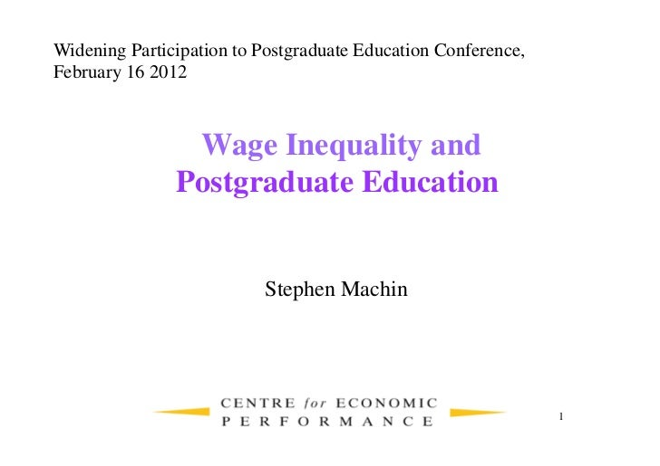 Widening Participation to Postgraduate Education Conference,February 16 2012                Wage Inequality and           ...