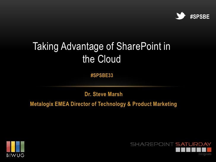#SPSBE Taking Advantage of SharePoint in            the Cloud                       #SPSBE33                     Dr. Steve...