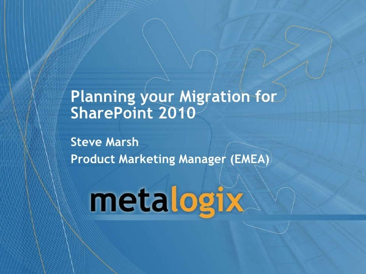 Planning your Migration for SharePoint 2010<br />Steve Marsh<br />Product Marketing Manager (EMEA)<br />