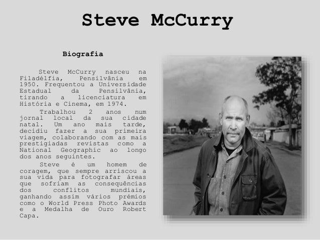 Steve McCurry Biografia Steve McCurry nasceu na Filadélfia, Pensilvânia em 1950. Frequentou a Universidade Estadual da Pen...