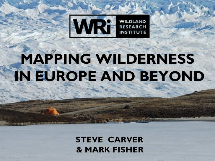 MAPPING WILDERNESSIN EUROPE AND BEYOND      STEVE CARVER      & MARK FISHER