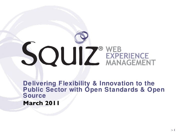 Delivering Flexibility & Innovation to the Public Sector with Open Standards & Open Source March 2011 >