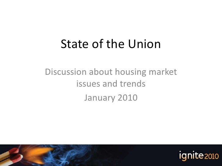 State of the Union<br />Discussion about housing market issues and trends<br />January 2010<br />