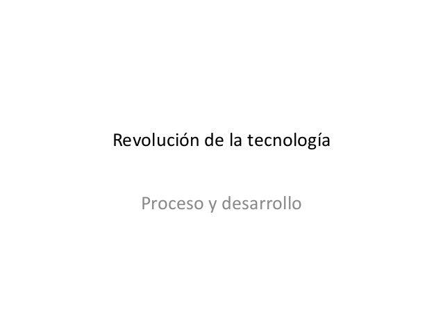 Revolución de la tecnología   Proceso y desarrollo