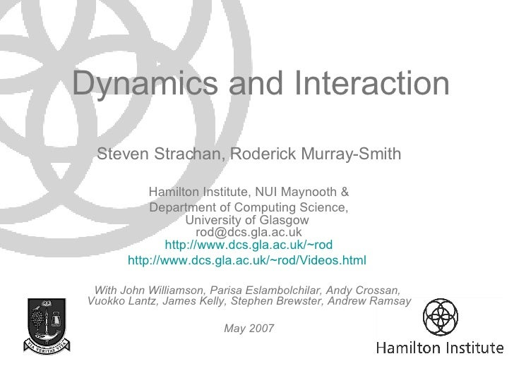 Dynamics and Interaction Steven Strachan, Roderick Murray-Smith Hamilton Institute, NUI Maynooth & Department of Computing...