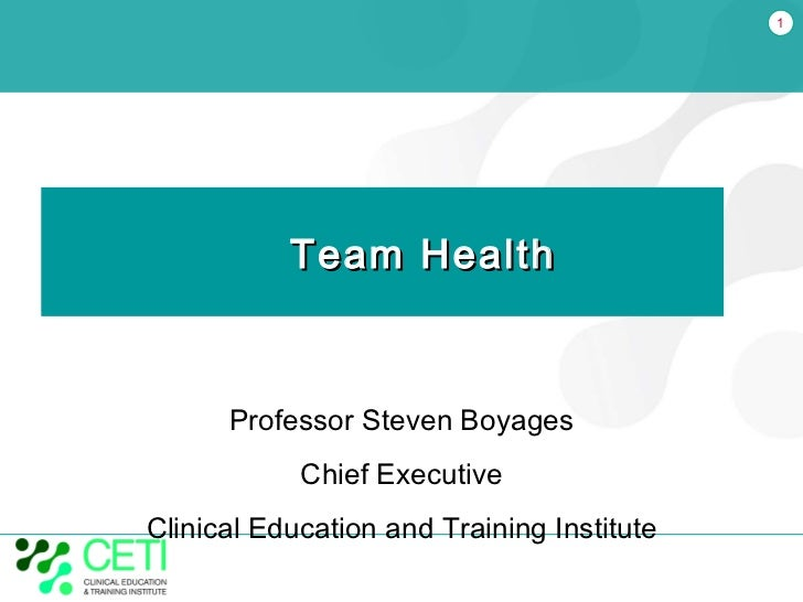 Team Health Professor Steven Boyages Chief Executive Clinical Education and Training Institute