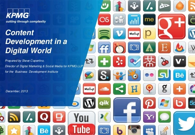 Content Development in a Digital World Prepared by Steve Copertino, Director of Digital Marketing & Social Media for KPMG ...
