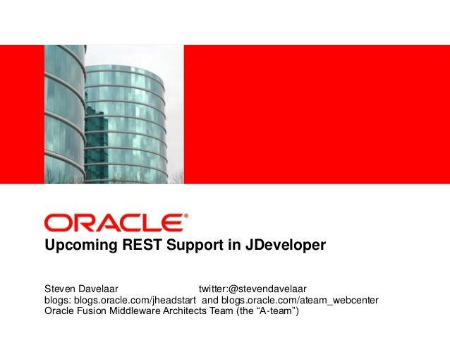 <Insert Picture Here> Upcoming REST Support in JDeveloper Steven Davelaar twitter:@stevendavelaar blogs: blogs.oracle.com/...