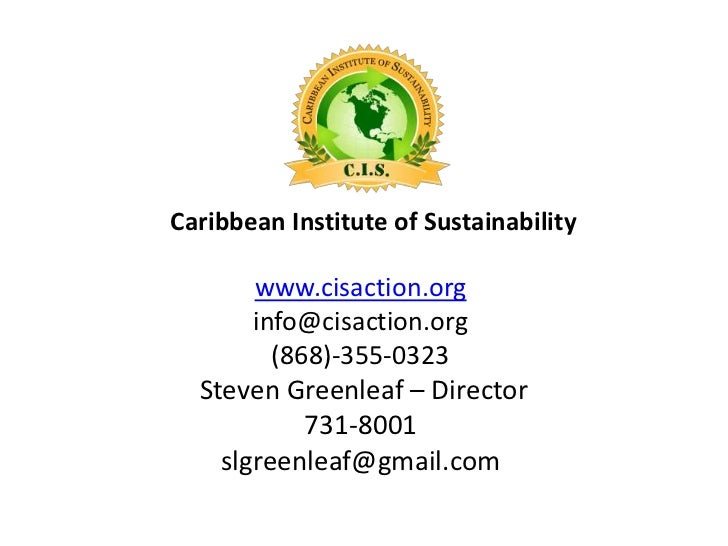 Caribbean Institute of Sustainability       www.cisaction.org       info@cisaction.org         (868)-355-0323  Steven Gree...