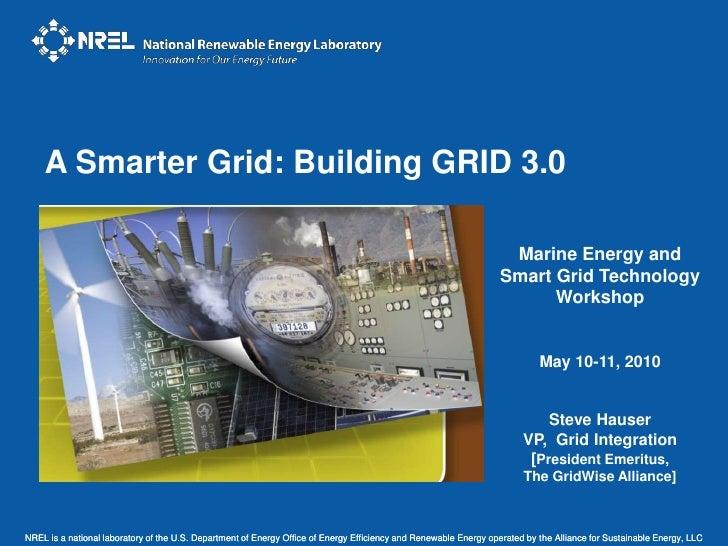 A Smarter Grid: Building GRID 3.0<br />Marine Energy and Smart Grid Technology Workshop<br />May 10-11, 2010<br />Steve Ha...