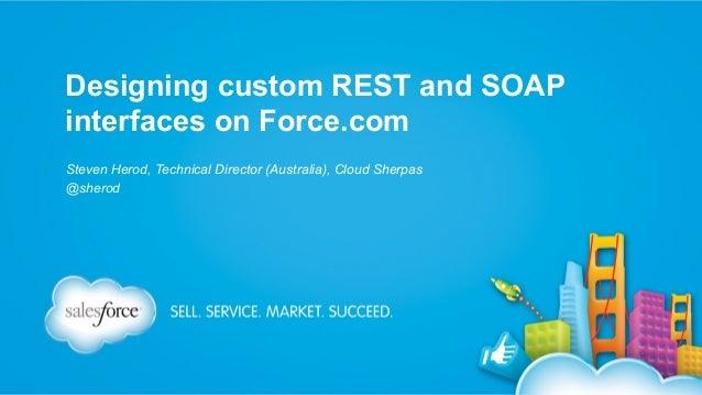 Designing custom REST and SOAP interfaces on Force.com Steven Herod, Technical Director (Australia), Cloud Sherpas @sherod