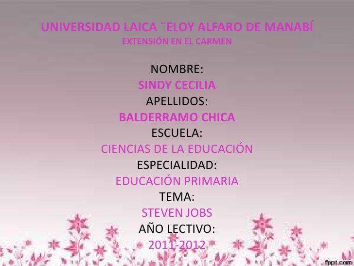 UNIVERSIDAD LAICA ¨ELOY ALFARO DE MANABÍEXTENSIÓN EN EL CARMEN<br />NOMBRE:<br />SINDY CECILIA <br />APELLIDOS:<br />BALDE...