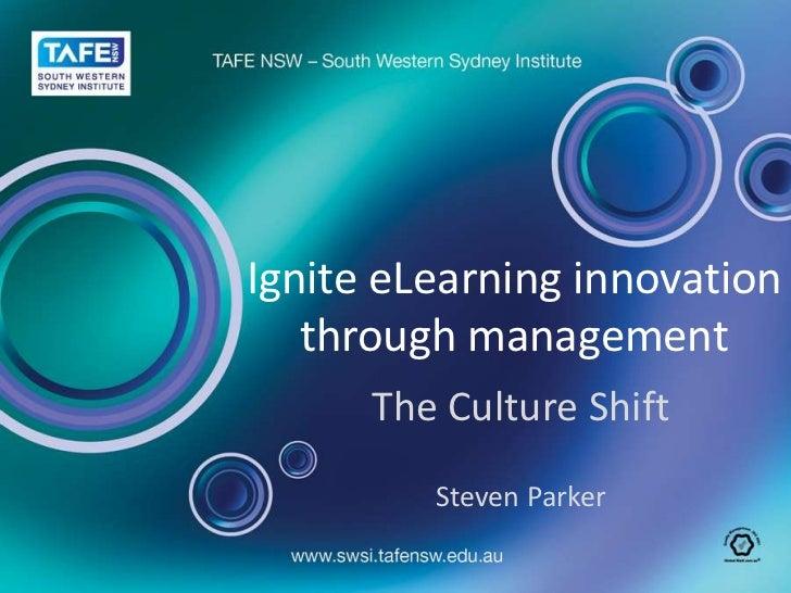 Ignite eLearning innovationthrough management<br />The Culture Shift<br />Steven Parker<br />
