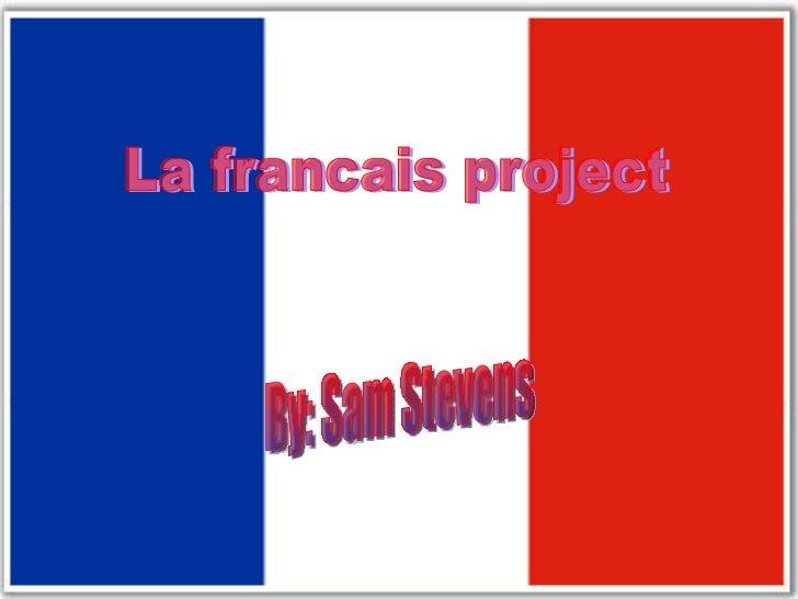 La francais project By: Sam Stevens