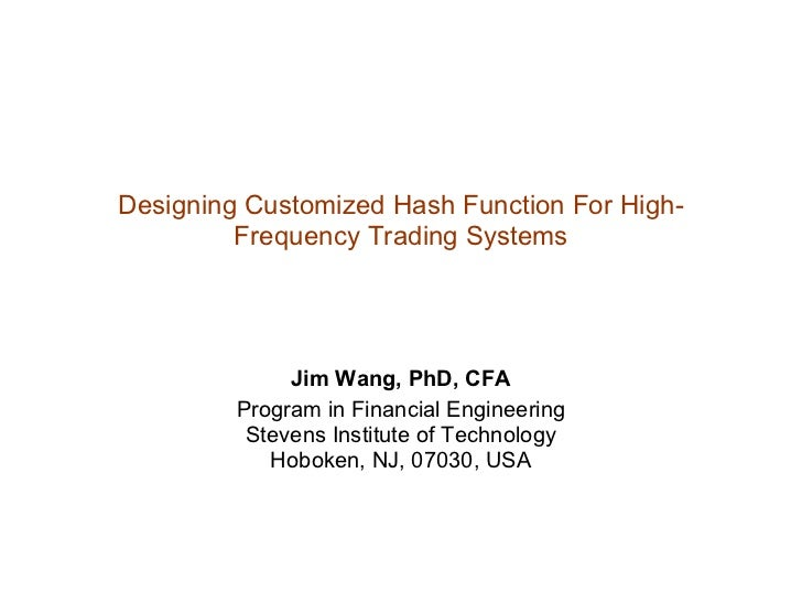Designing Customized Hash Function For High-         Frequency Trading Systems              Jim Wang, PhD, CFA         Pro...