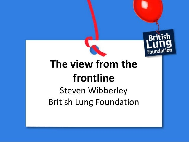 The view from the    frontline   Steven WibberleyBritish Lung Foundation