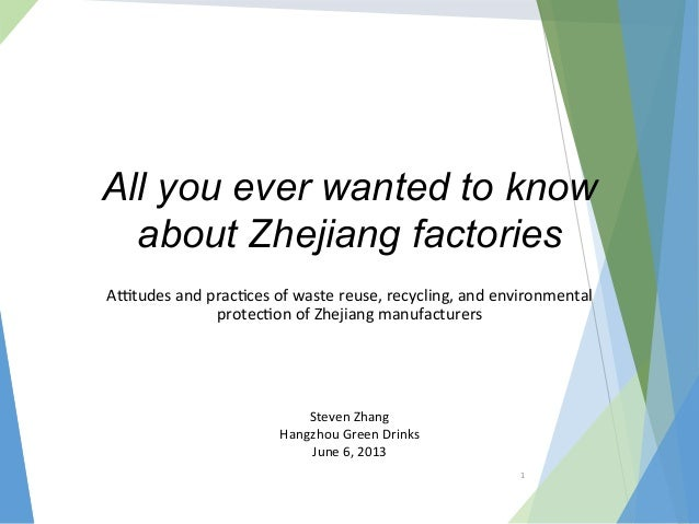 1   All you ever wanted to know about Zhejiang factories A$tudes  and  prac/ces  of  waste  reuse,  recyclin...