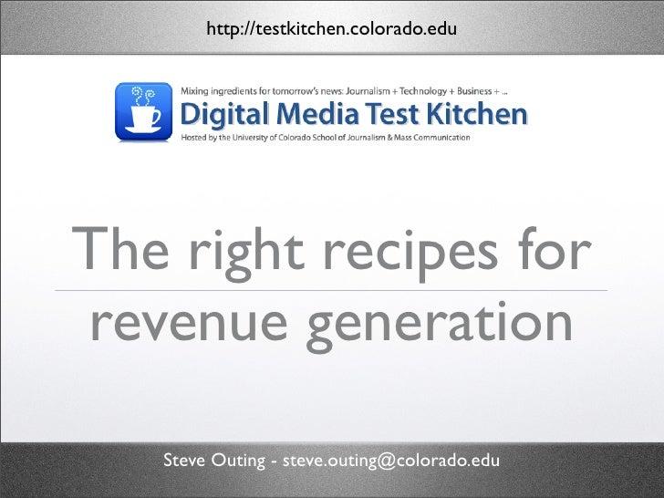 http://testkitchen.colorado.edu     The right recipes for revenue generation     Steve Outing - steve.outing@colorado.edu