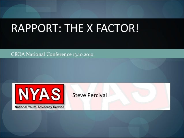 CROA National Conference 13.10.2010 RAPPORT: THE X FACTOR! Steve Percival