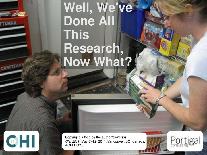 Well, We've Done All This Research, Now What?<br />Copyright is held by the author/owner(s).CHI 2011, May 7–12, 2011, Vanc...