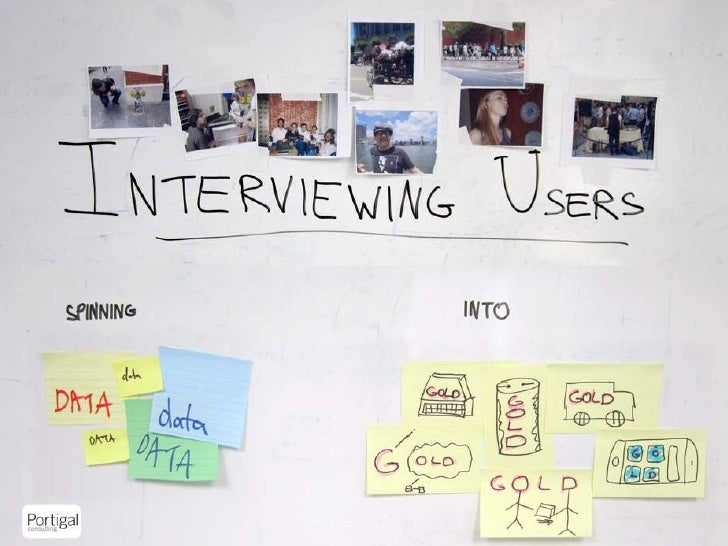 Interviewing Users: Spinning Data Into Gold