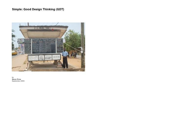 Simple: Good Design Thinking (GDT)     by Steve Price September 2009