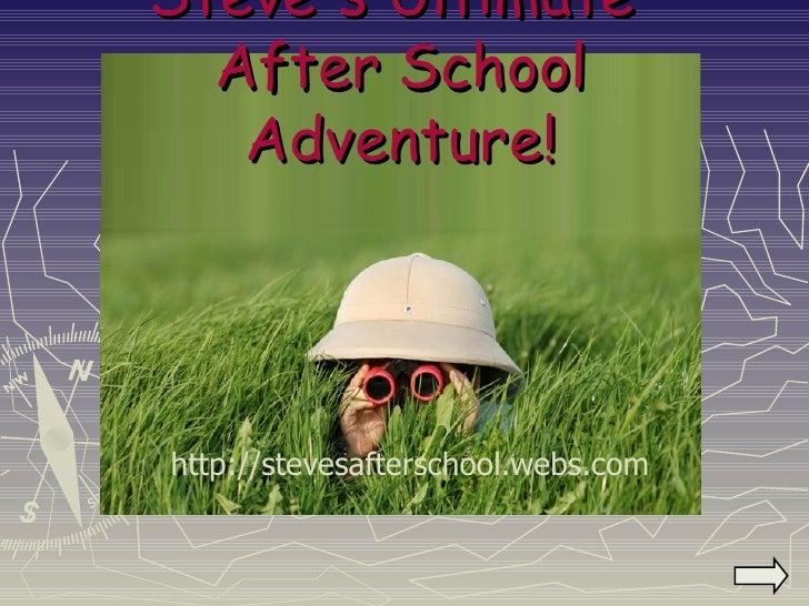 Steve's Ultimate  After School Adventure!   http://stevesafterschool.webs.com