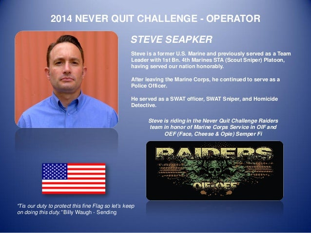 2014 NEVER QUIT CHALLENGE - OPERATOR  STEVE SEAPKER  Steve is a former U.S. Marine and previously served as a Team Leader ...
