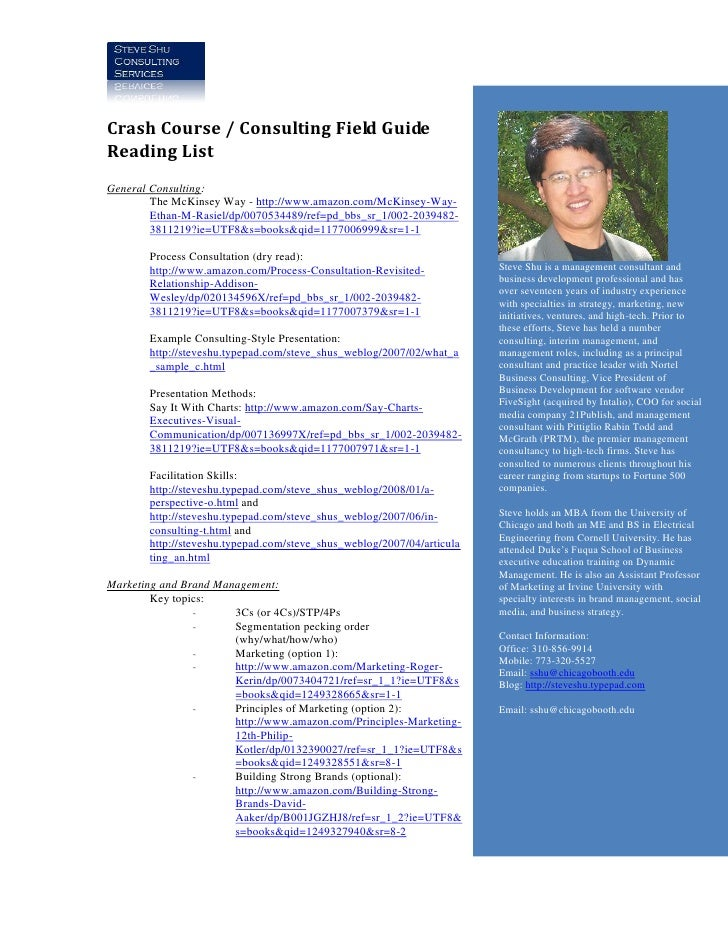 Crash Course / Consulting Field Guide Reading List General Consulting:         The McKinsey Way - http://www.amazon.com/Mc...
