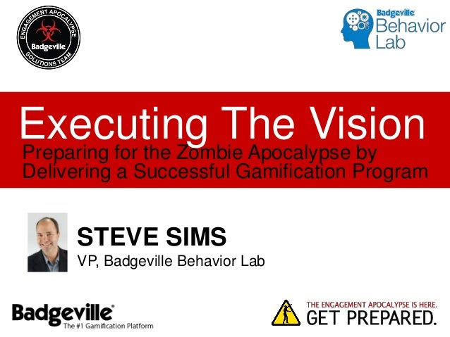 Executing The VisionSTEVE SIMSVP, Badgeville Behavior LabPreparing for the Zombie Apocalypse byDelivering a Successful Gam...