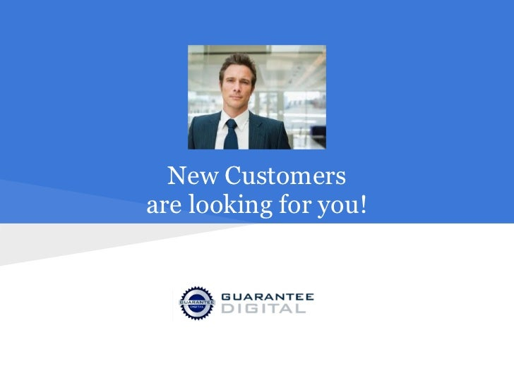 New Customersare looking for you!