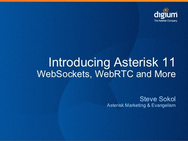 Introducing Asterisk 11WebSockets, WebRTC and More                           Steve Sokol             Asterisk Marketing & ...