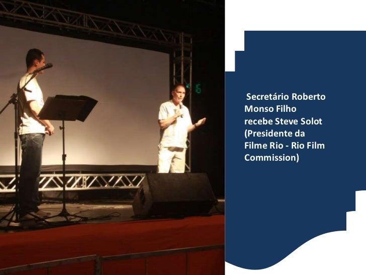 Secretário Roberto Monso Filho recebe Steve Solot (Presidente da Filme Rio - Rio Film Commission)<br />