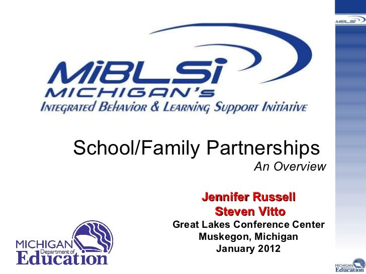 School/Family Partnerships  An Overview Jennifer Russell Steven Vitto Great Lakes Conference Center Muskegon, Michigan Jan...