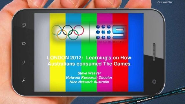 Photo credit: FlickrLONDON 2012: Learnings on HowAustralians consumed The Games           Steve Weaver      Network Resear...
