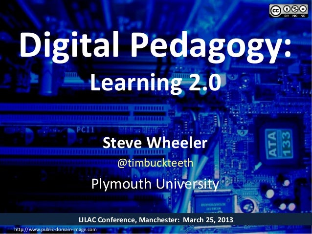 Digital Pedagogy:                               Learning 2.0                                     Steve Wheeler            ...