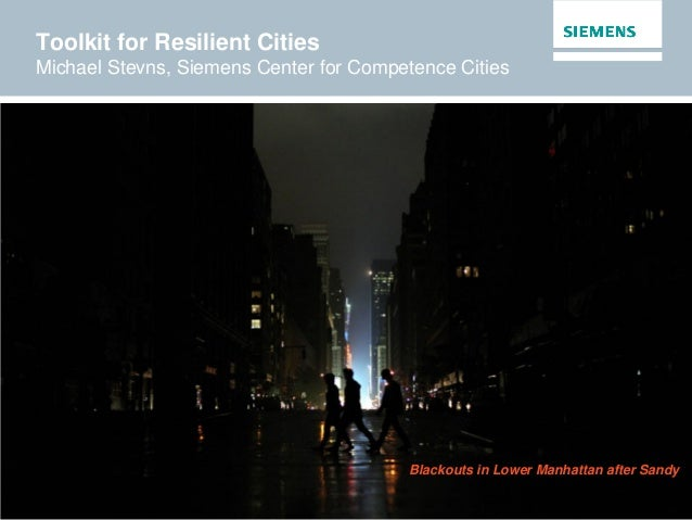Toolkit for Resilient Cities Michael Stevns, Siemens Center for Competence Cities Blackouts in Lower Manhattan after Sandy