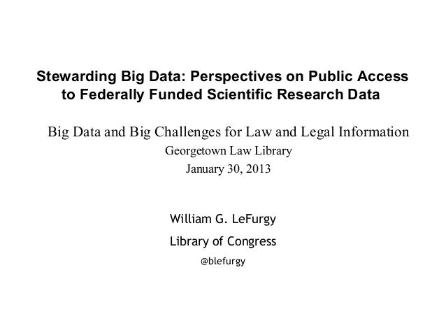 Stewarding Big Data: Perspectives on Public Access   to Federally Funded Scientific Research Data Big Data and Big Challen...