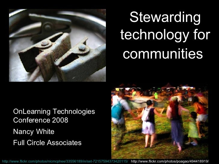 Stewarding technology for communities   OnLearning Technologies Conference 2008 Nancy   White Full Circle Associates http:...