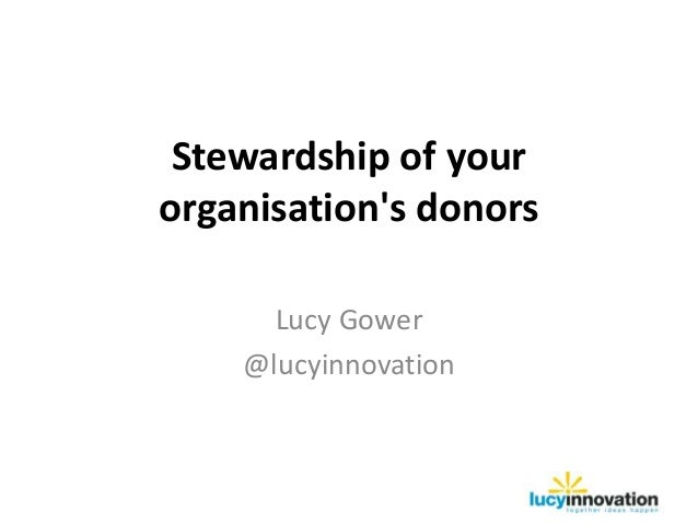 Stewardship of yourorganisations donors      Lucy Gower    @lucyinnovation