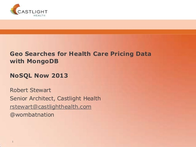 CONFIDENTIALCONFIDENTIALCONFIDENTIALCONFIDENTIAL Geo Searches for Health Care Pricing Data with MongoDB NoSQL Now 2013 Rob...