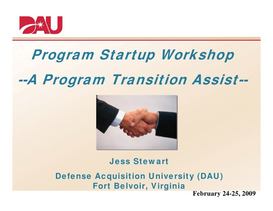 Program Startup Workshop--A Program Transition Assist--                Jess Stewart     Defense Acquisition University (DA...