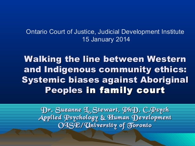 Ontario Court of Justice, Judicial Development Institute 15 January 2014  Walking the line between Western and Indigenous ...