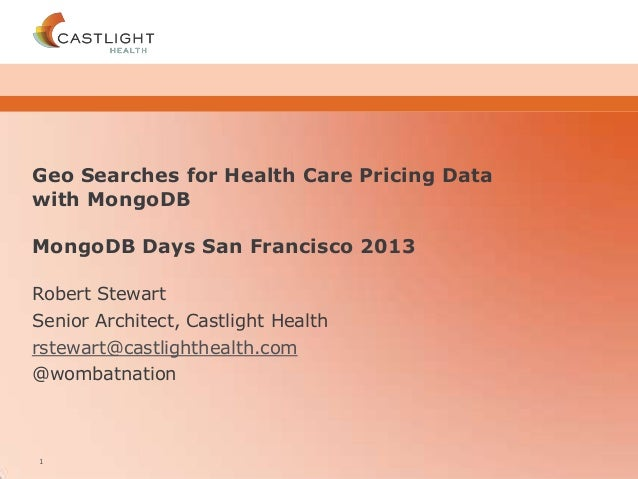 CONFIDENTIALCONFIDENTIALCONFIDENTIALCONFIDENTIALGeo Searches for Health Care Pricing Datawith MongoDBMongoDB Days San Fran...