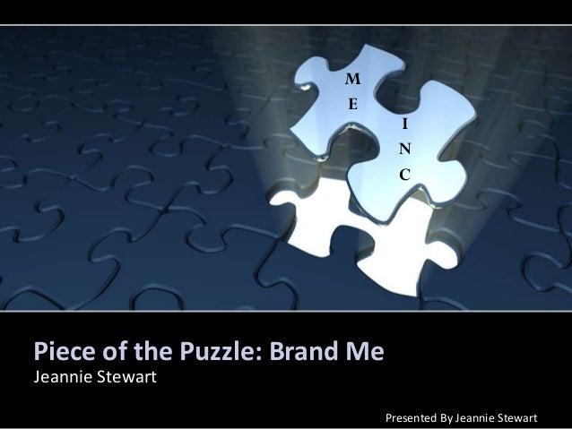 Piece of the Puzzle: Brand Me Jeannie Stewart Presented By Jeannie Stewart M E I N C