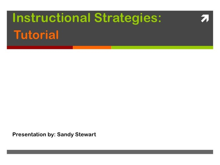 Instructional Strategies:<br />Tutorial<br />Presentation by: Sandy Stewart<br />