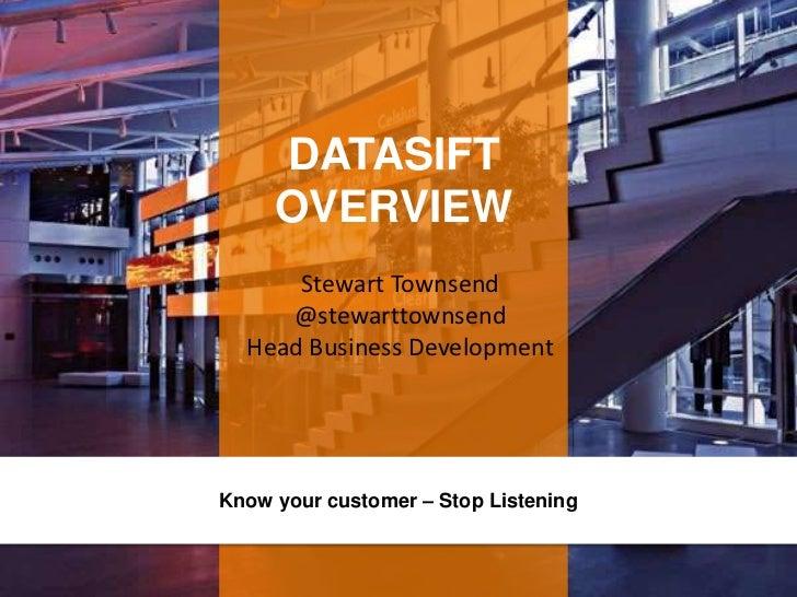 DATASIFT     OVERVIEW      Stewart Townsend     @stewarttownsend  Head Business DevelopmentKnow your customer – Stop Liste...