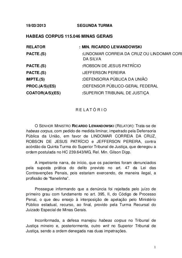 19/03/2013                 SEGUNDA TURMAHABEAS CORPUS 115.046 MINAS GERAISRELATOR                     : MIN. RICARDO LEWAN...