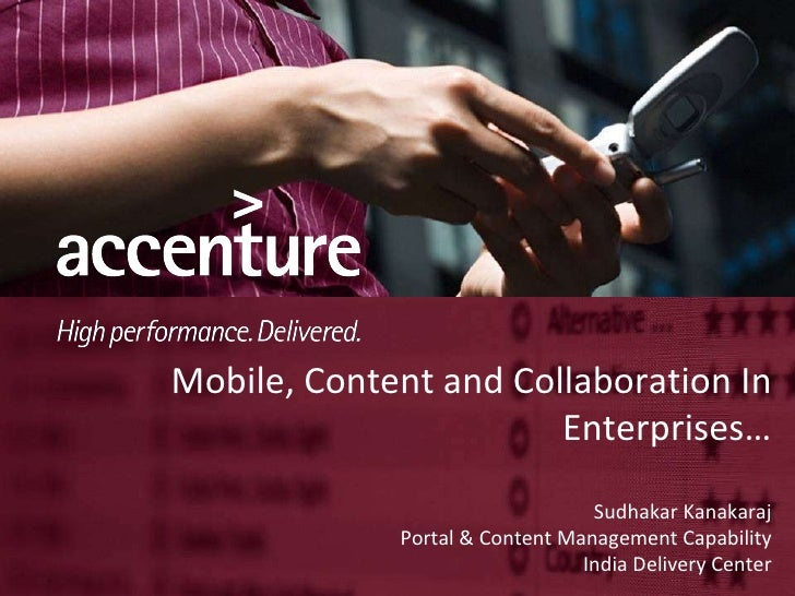 Mobile, Content and Collaboration In Enterprises… Sudhakar Kanakaraj Portal & Content Management Capability India Delivery...